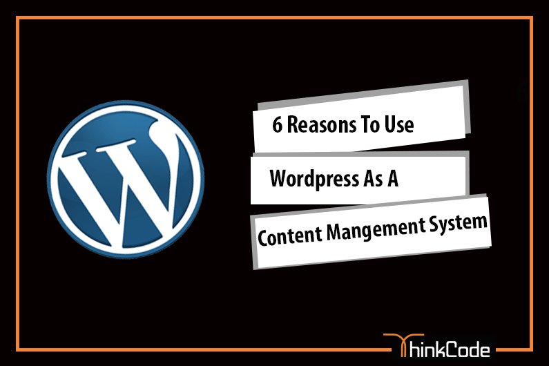 6 Reasons To Use WordPress as a Content Management System