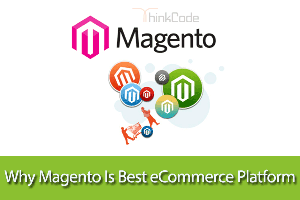 7 Reasons Why Magento Is Best eCommerce Platform