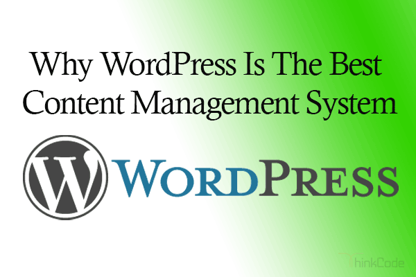 7  Reasons Why WordPress Is The Best Content Management System
