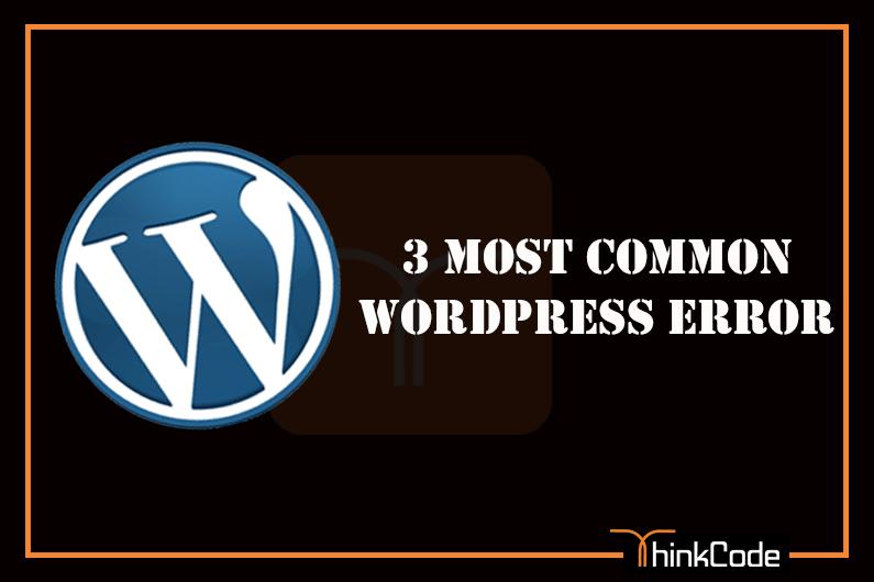 3 Most Common WordPress Errors