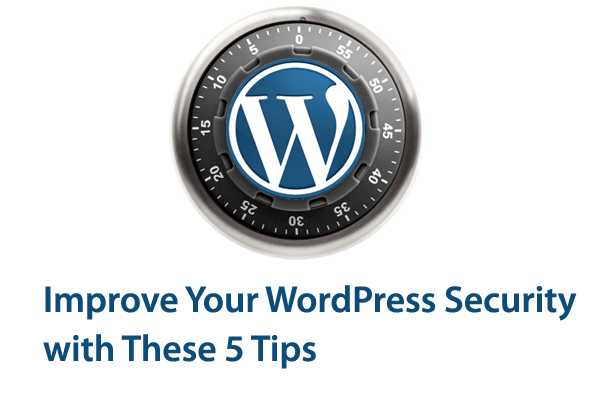 Improve Your WordPress Security with These 5 Tips