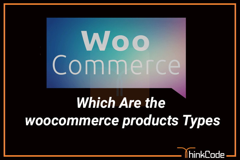 Which Are the WooCommerce products Types?