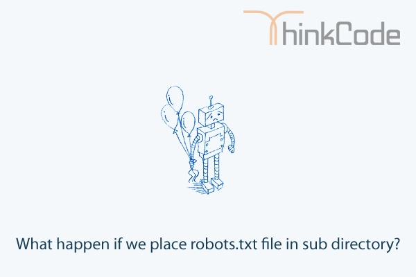 What happen if we place robots.txt file in sub directory?