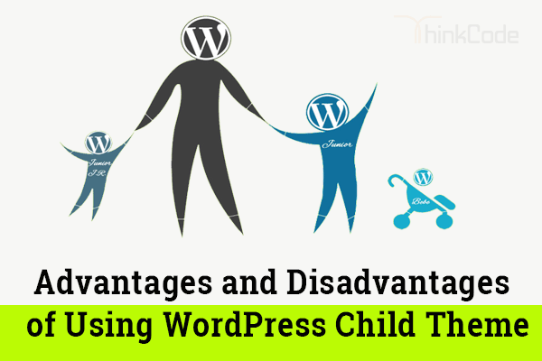 Advantages and Disadvantages of Using WordPress Child Theme