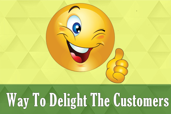 What is the effective way to delight your customers or client?