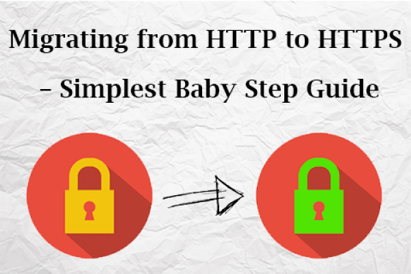 Migrating from HTTP to HTTPS – Simplest Baby Step Guide