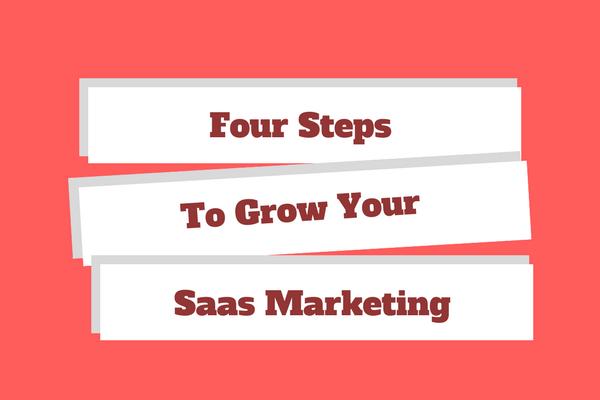 4 Steps to Grow Your SaaS Marketing