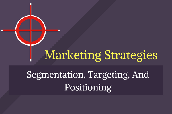 Marketing Strategies: Segmentation, Targeting And Positioning
