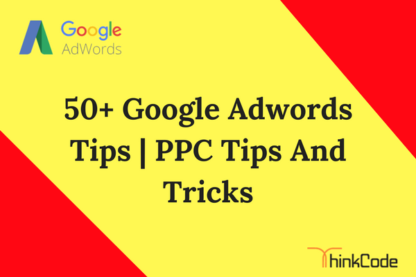 50+ Google Adwords Tips | PPC Tips And Tricks | { PPC Secrets }