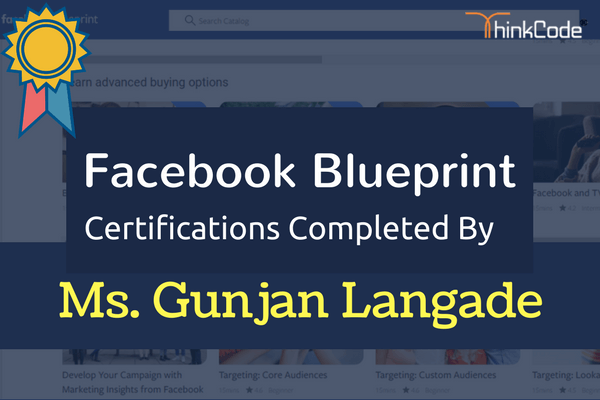 Facebook Blueprint Certification Completed By- Ms. Gunjan Langade