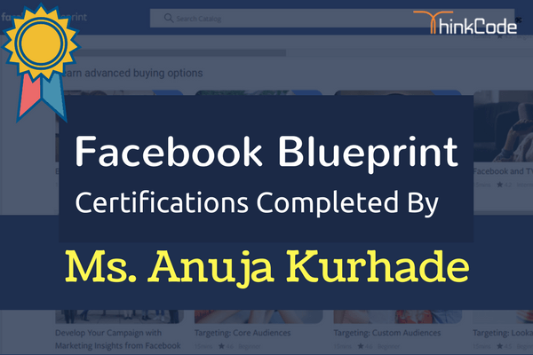 Facebook Blueprint Certification Completed By- Ms. Anuja Kurhade